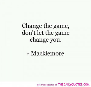 change-the-game-macklemore-quotes-sayings-pictures.jpg