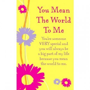 You Mean The World To Me Quotes For Him 'you mean the world to me'