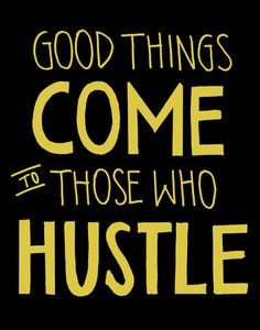 Good Things come to Those Who Hustle | Roni's quotes gallery More