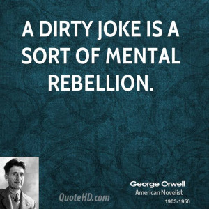 dirty joke is a sort of mental rebellion.