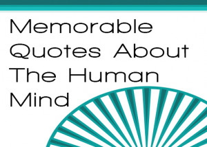 Memorable Quotes About The Human Mind