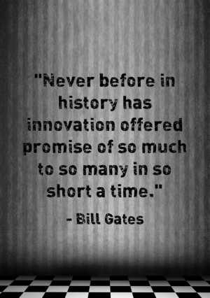 Never before in history has innovation offered promise of so much to ...