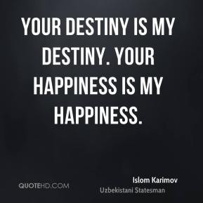 ... Karimov - Your destiny is my destiny. Your happiness is my happiness