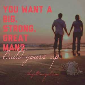 You want a big, strong, great man? Build Yours Up.