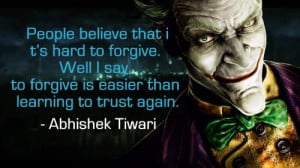 People believe that it's hard to forgive. Well I say, to forgive is ...