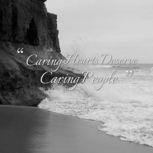 Quotes Picture: caring hearts deserve caring people