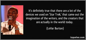 true that there are a lot of the devices we used on 'Star Trek ...