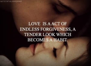 Love is a act of endless forgiveness, A tender look which becomes a ...