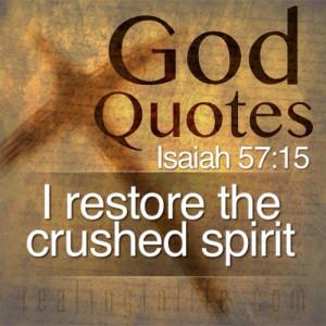 God Quotes: I restore the crushed spirit