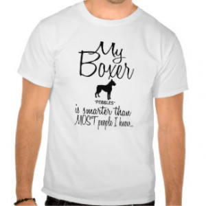 Custom My Boxer is Smarter Funny Dog Quote Tshirts