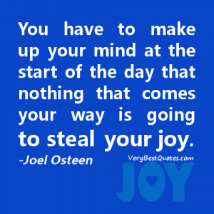 ... nothing that comes your way is going to steal your joy. -Joel Osteen