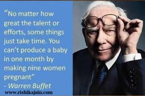 ... baby in one month by making nine women pregnant . Warren Buffett