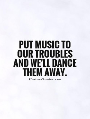 Quotes About Dance And Music Quotes about dance and music