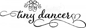 tiny dancer little girl quotes item dance quotes $ 16 95 size 7in ...