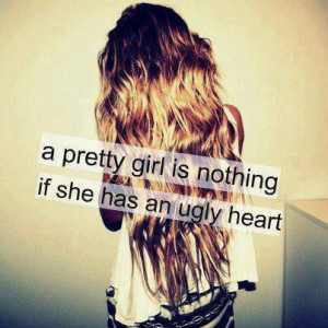Pretty Girl Is Nothing If she Has an ugly heart