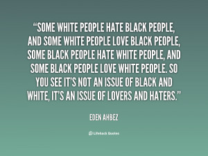 quote-Eden-Ahbez-some-white-people-hate-black-people-and-8198.png