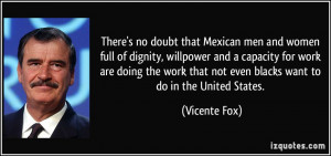 There's no doubt that Mexican men and women full of dignity, willpower ...