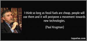 think so long as fossil fuels are cheap, people will use them and it ...