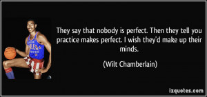 They say that nobody is perfect. Then they tell you practice makes ...