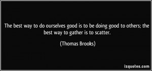 The best way to do ourselves good is to be doing good to others; the ...
