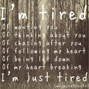 tired #love #heart broken #thinking of you #following your heart # ...