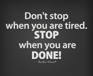 Motivational Quotes - Don't stop when you are tired