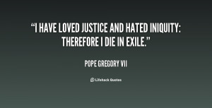 have loved justice and hated iniquity: therefore I die in exile ...