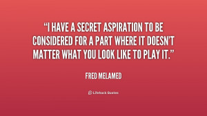 quote-Fred-Melamed-i-have-a-secret-aspiration-to-be-226774.png