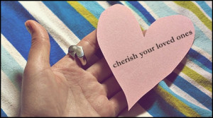 Cherish Your Loved Ones Quotes http://www.touchofadream.ro/tag/cherish ...