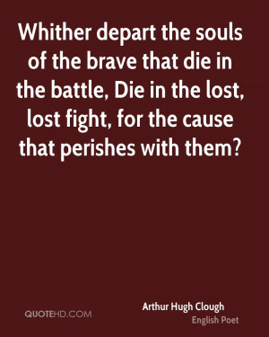 Whither depart the souls of the brave that die in the battle, Die in ...