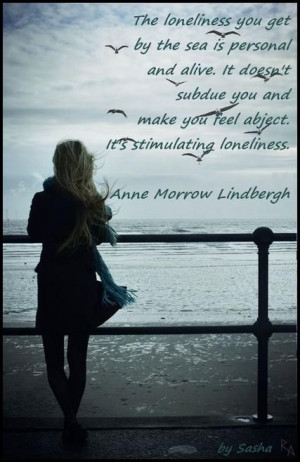 ... abject. It's stimulating loneliness. Anne Morrow Lindbergh #Quotes #