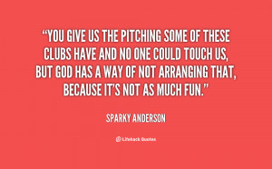quote Sparky Anderson you give us the pitching some of 60321 png