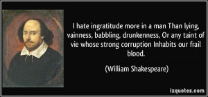 hate ingratitude more in a man Than lying, vainness, babbling ...