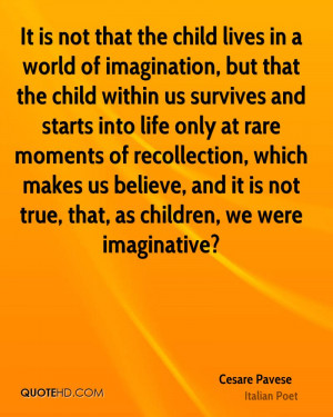 not that the child lives in a world of imagination, but that the child ...