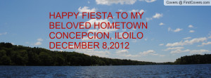 HAPPY FIESTA TO MY BELOVED HOMETOWNCONCEPCION, ILOILODECEMBER 8,2012
