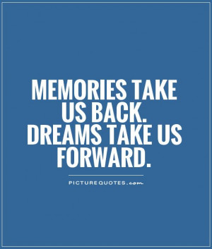 Memories Quotes Dreams Quotes Moving Forward Quotes