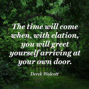 ... elation, / you will greet yourself arriving / at your own door