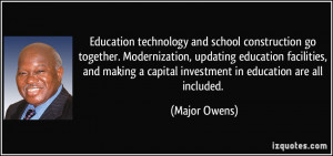 ... capital investment in education are all included. - Major Owens