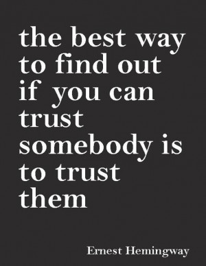 the best way to find out if you can trust somebody is to trust them ...