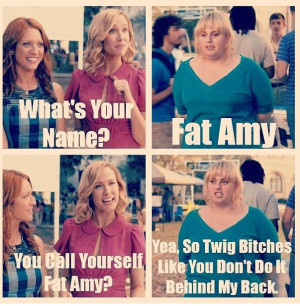 Fat Amy quote ! Love pitch perfect