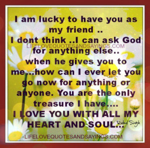 am lucky to have you as my friend i don t think i can ask god for ...