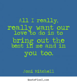 me and in you too joni mitchell more love quotes motivational quotes ...