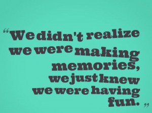 ... Memories Have Fun, Make Memories Quotes, Memories Nickid750, Knew