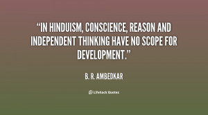 In Hinduism, conscience, reason and independent thinking have no scope ...