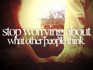 Stop worrying about what other people think