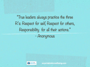True leaders always practice the three R's: Respect for self ...