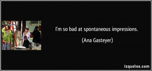 quote-i-m-so-bad-at-spontaneous-impressions-ana-gasteyer-69057.jpg