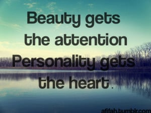 Beauty gets the attention, personality gets the heart