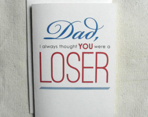 Father's Day Card Funny Dad, I always thought you were a LOSER