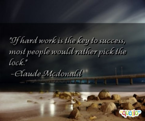 If hard work is the key to success , most people would rather pick the ...